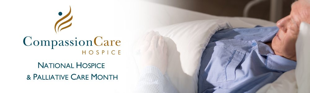 National Hospice and Palliative Care Month - CompassionCare Hospice